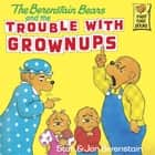 The Berenstain Bears and the Trouble with Grownups ebook by Stan Berenstain