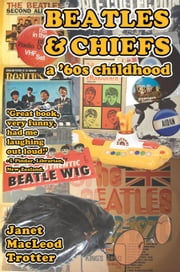 BEATLES & CHIEFS - a '60s Childhood ebook by Kobo.Web.Store.Products.Fields.ContributorFieldViewModel
