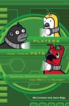 Players and Their Pets - Gaming Communities from Beta to Sunset ebook by Mia Consalvo, Jason Begy
