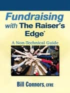 Fundraising with The Raiser's Edge ebook by Bill Connors