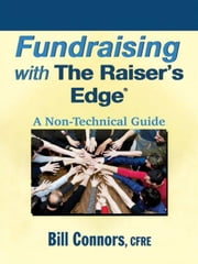 Fundraising with The Raiser's Edge - A Non-Technical Guide ebook by Bill Connors
