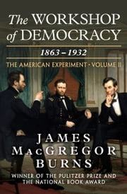 The Workshop of Democracy - 1863–1932 ebook by James MacGregor Burns