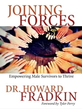 Joining Forces - Empowering Male Survivors to Thrive ebook by Dr. Howard Fradkin