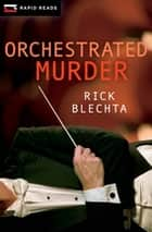 Orchestrated Murder ebook by Rick Blechta