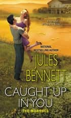 Caught Up In You ebook by Jules Bennett