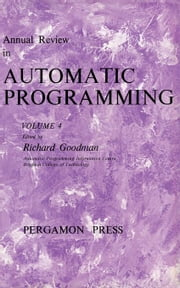 Annual Review in Automatic Programming: International Tracts in Computer Science and Technology and Their Application, Vol. 4 ebook by Goodman, Richard