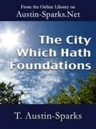 The City Which Hath Foundations ebook by T. Austin-Sparks