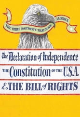 The Three Documents that Made America - The Declaration of Independence, The Constitution, and the Bill of Rights ebook by Our Nation's Forefathers