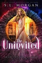 The Uninvited - Ancient Guardians, #2 ebook by S.L. Morgan