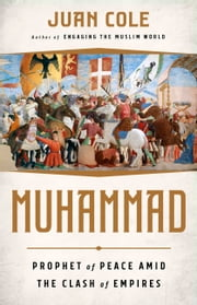 Muhammad - Prophet of Peace Amid the Clash of Empires ebook by Juan Cole