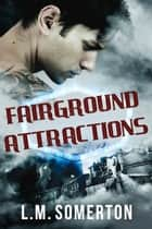 Fairground Attractions - A Box Set ebook by L.M. Somerton