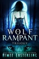 Wolf Rampant Trilogy ebook by
