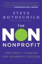The Non Nonprofit ebook by Steve Rothschild,Bill George