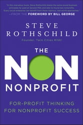 The Non Nonprofit - For-Profit Thinking for Nonprofit Success ebook by Steve Rothschild