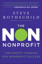 The Non Nonprofit - For-Profit Thinking for Nonprofit Success ebook by Steve Rothschild,Bill George