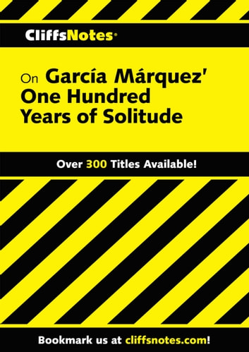 CliffsNotes on Garcia Marquez' One Hundred Years of Solitude ebook by Carl Senna