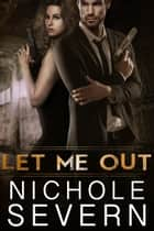 Let Me Out ebook by Nichole Severn