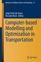 Computer-based Modelling and Optimization in Transportation ebook by Jorge Freire de Sousa,Riccardo Rossi