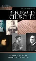 Historical Dictionary of the Reformed Churches ebook by Robert Benedetto,Donald K. McKim