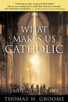 What Makes Us Catholic ebook by Thomas H. Groome