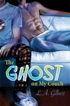 The Ghost on My Couch ebook by L.A. Gilbert