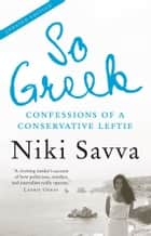 So Greek - confessions of a conservative leftie ebook by