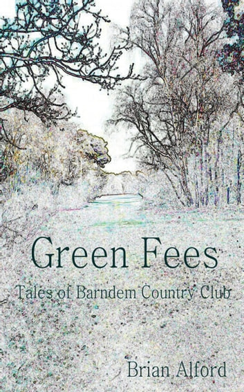 Green Fees - Tales of Barndem Country Club ebook by Brian Alford