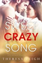 Sweet Crazy Song (Crown Creek) ebook by Theresa Leigh