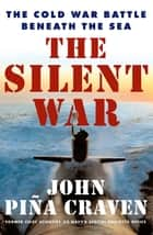 The Silent War ebook by John Pina Craven