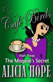 Cafe Birds: The Magpie's Secret ebook by Alicia Hope