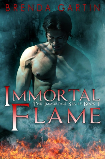 Immortal Flame - The Immortals Series, #1 ebook by Brenda Gartin