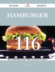 Hamburger 116 Success Secrets - 116 Most Asked Questions On Hamburger - What You Need To Know ebook by Rachel Ratliff