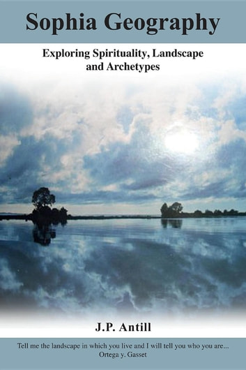 Sophia Geography - Exploring Spirituality, Landscape and Archetypes ebook by Janice P Antill