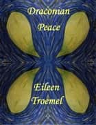 Draconian Peace ebook by Eileen Troemel