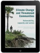 Climate Change and Threatened Communities eBook - Vulnerability, Capacity, and Action ebook by Professor A. Peter Castro, Dan Taylor, Professor David W. Brokensha