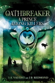 A Prince Among Killers - Oathbreaker Part II ebook by S R Vaught,J. B. Redmond