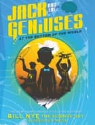 Jack and the Geniuses - At the Bottom of the World ebook by Bill Nye, Gregory Mone, Nicholas Iluzada