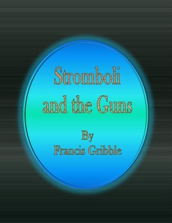 Stromboli and the Guns ebook by Francis Gribble