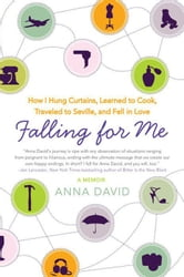 Falling for Me - How I Learned French, Hung Curtains, Traveled to Seville, and Fell in Love… ebook by Anna David