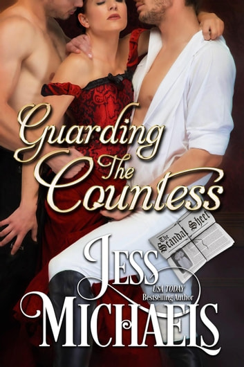 Guarding the Countess - The Scandal Sheet, #5 ebook by Jess Michaels