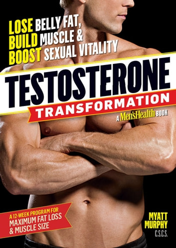 Testosterone Transformation: Lose Belly Fat, Build Muscle, and Boost Sexual Vitality - Lose Belly Fat, Build Muscle, and Boost Sexual Vitality ebook by Myatt Murphy