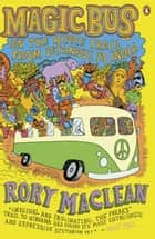 Magic Bus - On the Hippie Trail from Istanbul to India ebook by Rory MacLean