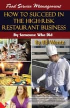 Food Service Management: How to Succeed in the High-Risk Restaurant Business By Someone Who Did ebook by Wentz, Bill