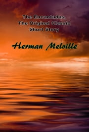 The Encantadas, The Original Classic Short Story ebook by Herman Melville