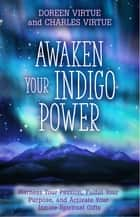 Awaken Your Indigo Power ebook by Doreen Virtue,Charles Virtue
