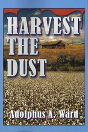 Harvest The Dust ebook by Adolphus A Ward