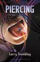 Piercing ebook by Larry Tremblay, Linda Gaboriau