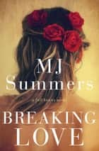 Breaking Love - A Full Hearts Novel ebook by M.J. Summers