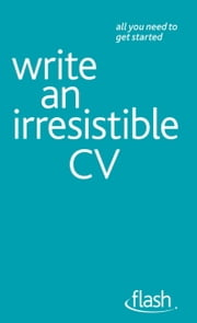 Write an Irresistible CV: Flash ebook by Julie Gray