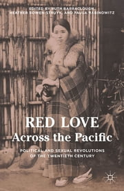 Red Love Across the Pacific - Political and Sexual Revolutions of the Twentieth Century ebook by Ruth Barraclough,Heather Bowen-Struyk,Paula Rabinowitz